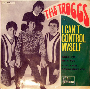 Troggs, The ‎– I Can't Control Myself