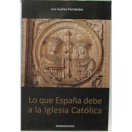 Luís Suaréz Fernández - Lo Que España Debe A La Iglesia Católica