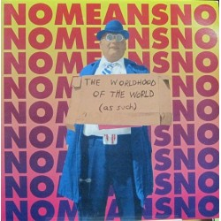 Nomeansno - The Worldhood Of The World (As Such)