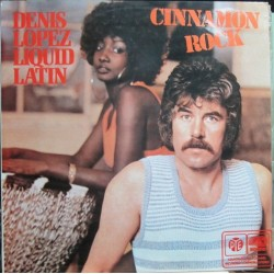Denis Lopez Liquid Latin ‎– Cinnamon Rock - Quadraphonic