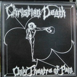 Christian Death - Only Theatre Of Pain.