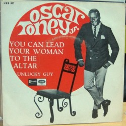 Oscar Toney,Jr - You Can Lead Your Woman To The Altar.