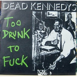 Dead Kennedys - Too Drunk To Fuck.