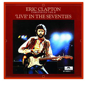 Eric Clapton - 'Live' in the Seventies (Time Pieces Vol II)