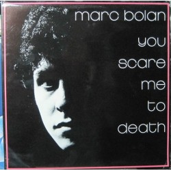 Marc Bolan - You Scare Me To Death.