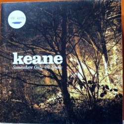 Keane - Somewhere Only We Know.