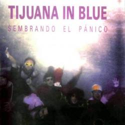 Tijuana In Blue – Sembrando El Pánico