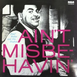 "Fats"" Waller And His Rhythm* ‎– Ain't Misbe-havin."