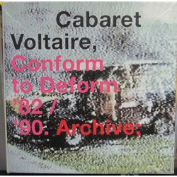 Cabaret Voltaire ‎– Conform To Deform '82 / '90. Archive.