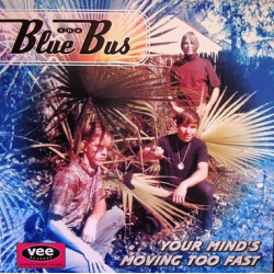 The Blue Bus  ‎– Your Mind's Moving Too Fast