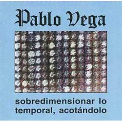 Pablo Vega – Sobredimensionar Lo Temporal, Acotándolo