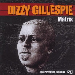 Dizzy Gillespie ‎– Matrix (The Perception Sessions)
