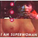 Bum – I Am Superwoman