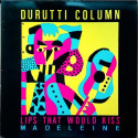Durutti Column* ‎– Lips That Would Kiss