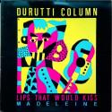 Durutti Column* – Lips That Would Kiss